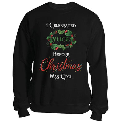 teelaunch T-shirt Crewneck Sweatshirt / Black / S I Celebrated Yule Before Christmas Was Cool Unisex Sweatshirt