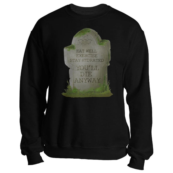 The Ghoulish Garb Sweatshirt Black / S You'll Die Anyway Unisex Sweatshirt