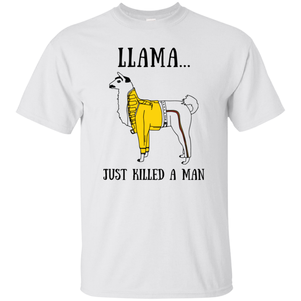 Funny Llama Freddie Mercury Gift JUST KILLED A MAN T-shirt