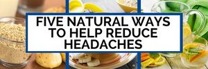 Five Natural Ways to Help Reduce Headaches