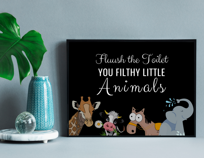 Flush the Toilet You Filthy Animals - Children Wall Art