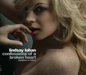 Lindsay Lohan: Confessions Of A Broken Heart (Daughter To Father) w/ Artwork