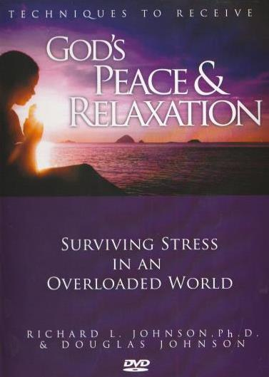 Techniques To Receive God's Peace & Relaxation: Surviving Stress In An Overloaded World