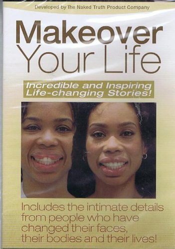 Makeover Your Life: Incredible & Inspiring Life-changing Stories!