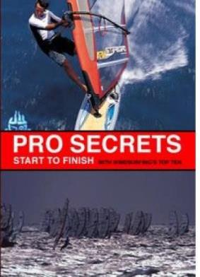 Pro Secrets: Start To Finish With Windsurfing's Top Ten