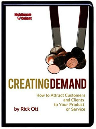 Creating Demand: How To Attract Customers & Clients To Your Product Or Service
