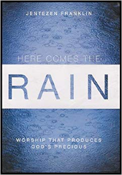 Here Comes The Rain: Worship That Produces God's Precious