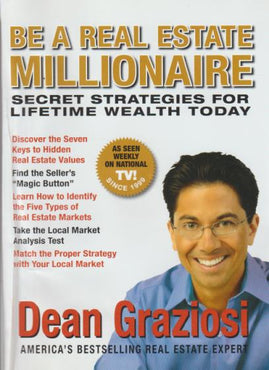 Be A Real Estate Millionaire: Secret Strategies For Lifetime Wealth Today
