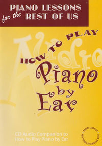 Piano Lessons For The Rest Of Us: How To Play Piano By Ear Audio Companion