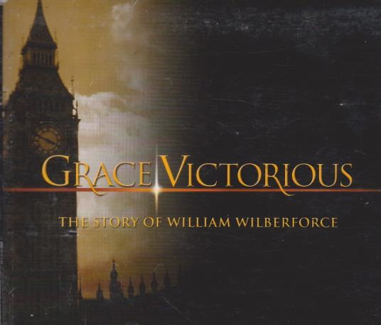 Grace Victorious: The Story Of William Wilberforce