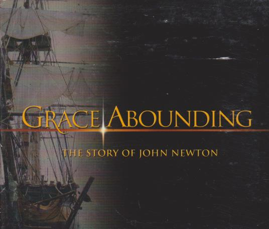 Grace Abounding: The Story Of John Newton