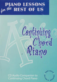 Piano Lessons For The Rest Of Us: Continuing Chord Piano Audio Companion