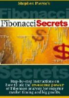 Fibonacci Secrets: Step-by-Step Instructions On How To Use The Awesome Power Of Fibonacci Analysis
