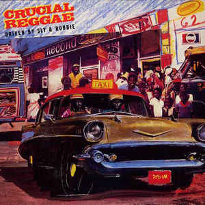 Crucial Reggae: Driven By Sly & Robbie w/ Artwork