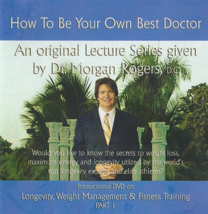 How To Be Your Own Best Doctor: Longevity, Weight Management & Fitness Training Volume 6 Part 1