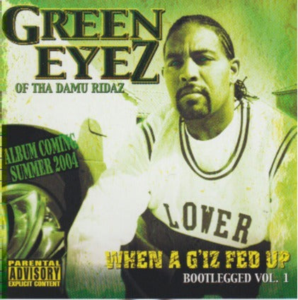 Green Eyez: When A G Iz Fed Up Promo w/ Artwork