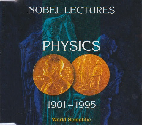 Nobel Lectures In Physics: 1901-1995
