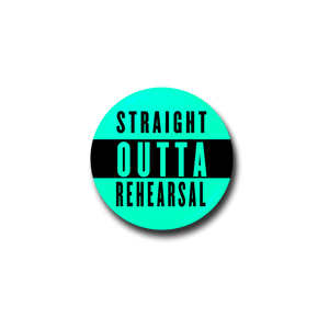 Straight Outta Rehearsal Badge