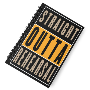 'Straight Outta Rehearsal' Spiral Notebook