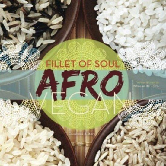 Fillet of Soul: An Afro Vegan Cookbook - Organic | Fair-Trade | All-Natural | Vegan | Seasonality Spices