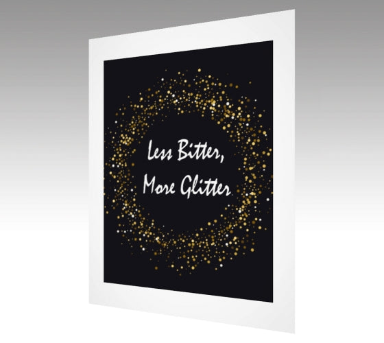 Less Bitter, More Glitter Print