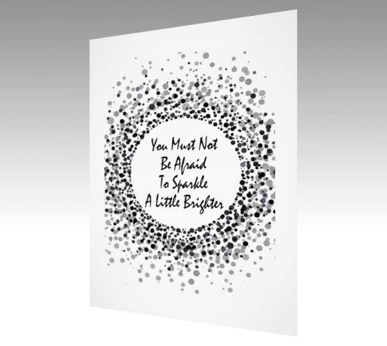 You Must Not Be Afraid To Sparkle A Little Brighter Print