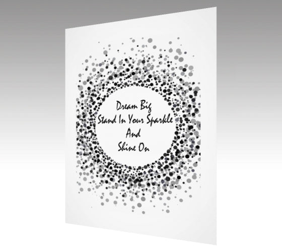 Dream Big Stand In Your Sparkle and Shine On Print