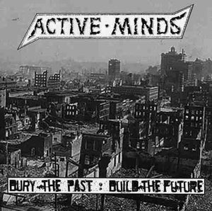 ACTIVE MINDS bury the past build the future 7""