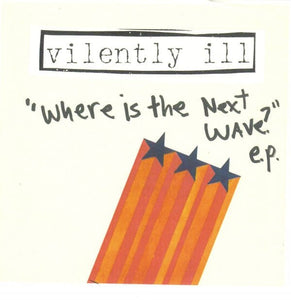 VILENTLY ILL where is the next wave? 7""