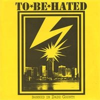 TO BE HATED banned in dade county 7""