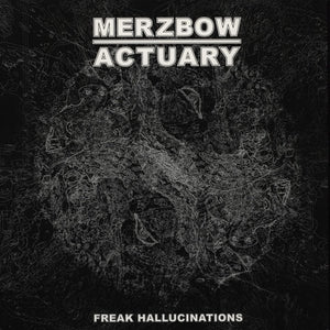MERZBOW / ACTUARY freak hallucinations split 12""
