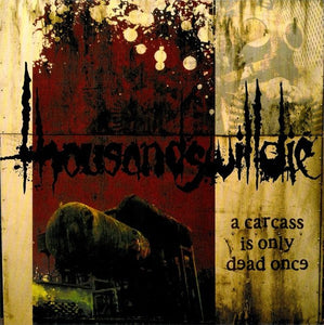 THOUSANDSWILLDIE a carcass is only dead once 7""
