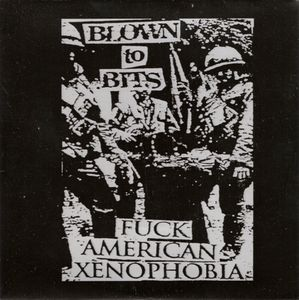 BLOWN TO BITS fuck american xenophobia 7""