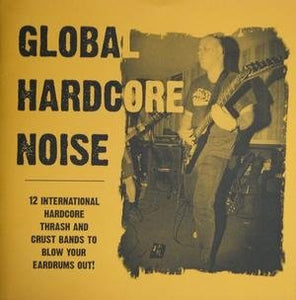 GLOBAL HARDCORE NOISE compilation DOUBLE 7""