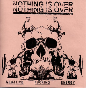 NOTHING IS OVER negative fucking energy 7""