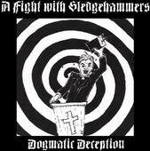 A FIGHT WITH SLEDGEHAMMERS dogmatic deception 7""