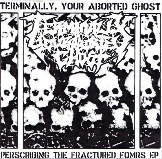 TERMINALLY, YOUR ABORTED GHOST prescibing the fractured forms 7