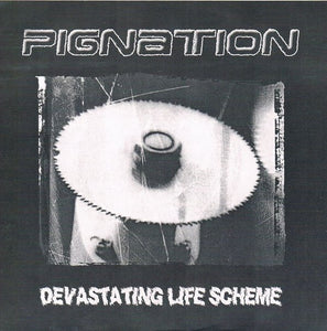 PIGNATION devastating life scheme 7""