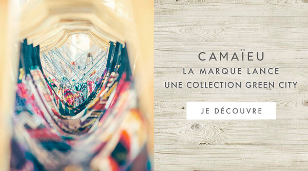 Camaïeu, la marque lance une collection Green City