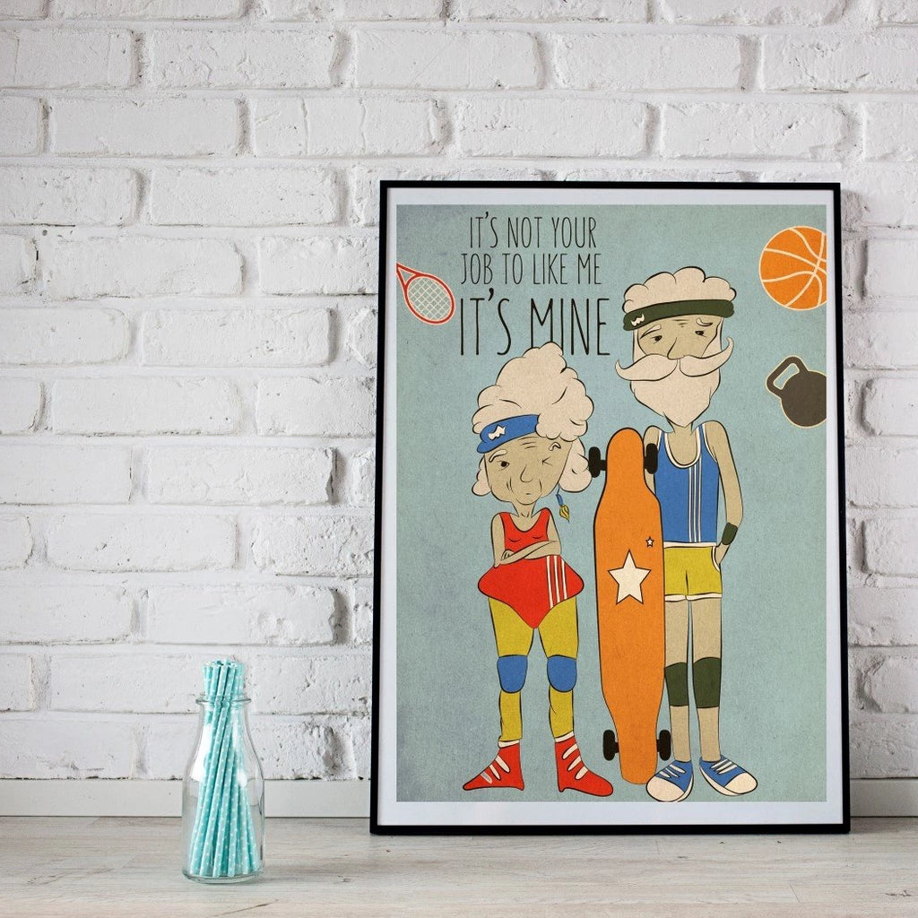 It's not your job to like me it's mine. Inspirational print