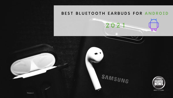 best bluetooth earbuds for android