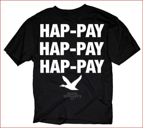 DUCK DYNASTY HAP-PAY ! HAP-PAY !HAP-PAY ! T-shirt