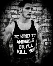 Load image into Gallery viewer, Be Kind To Animals Or I'll Kill You (Unisex Tank)