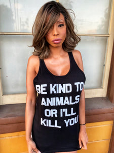 Be Kind To Animals Or I'll Kill You (Unisex Tank)