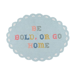 Be Bold or Go Home Area Rug