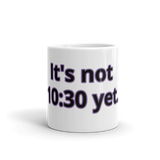 """It's not 10:30 Yet"" Coffee Mug"