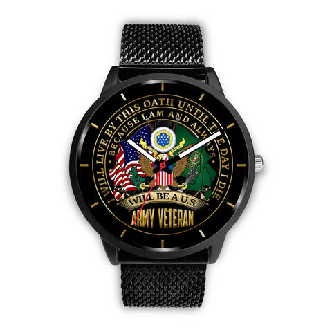 I WILL LIVE BY THIS OATH UNTIL THE DAY I DIE BECAUSE I AM AND ALWAYS WILL BE A U.S ARMY VETERAN WATCH Black Watch army, carthook_armyjacket, carthook_checkout, meta-related-collection-army, m