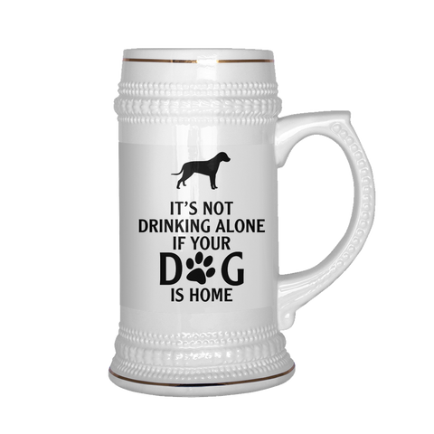 IT'S NOT DRINKING ALONE IF YOUR DOG IS HOME BEER STEIN Drinkware beer stein, carthook_checkout, dog, mug- Nichefamily.com