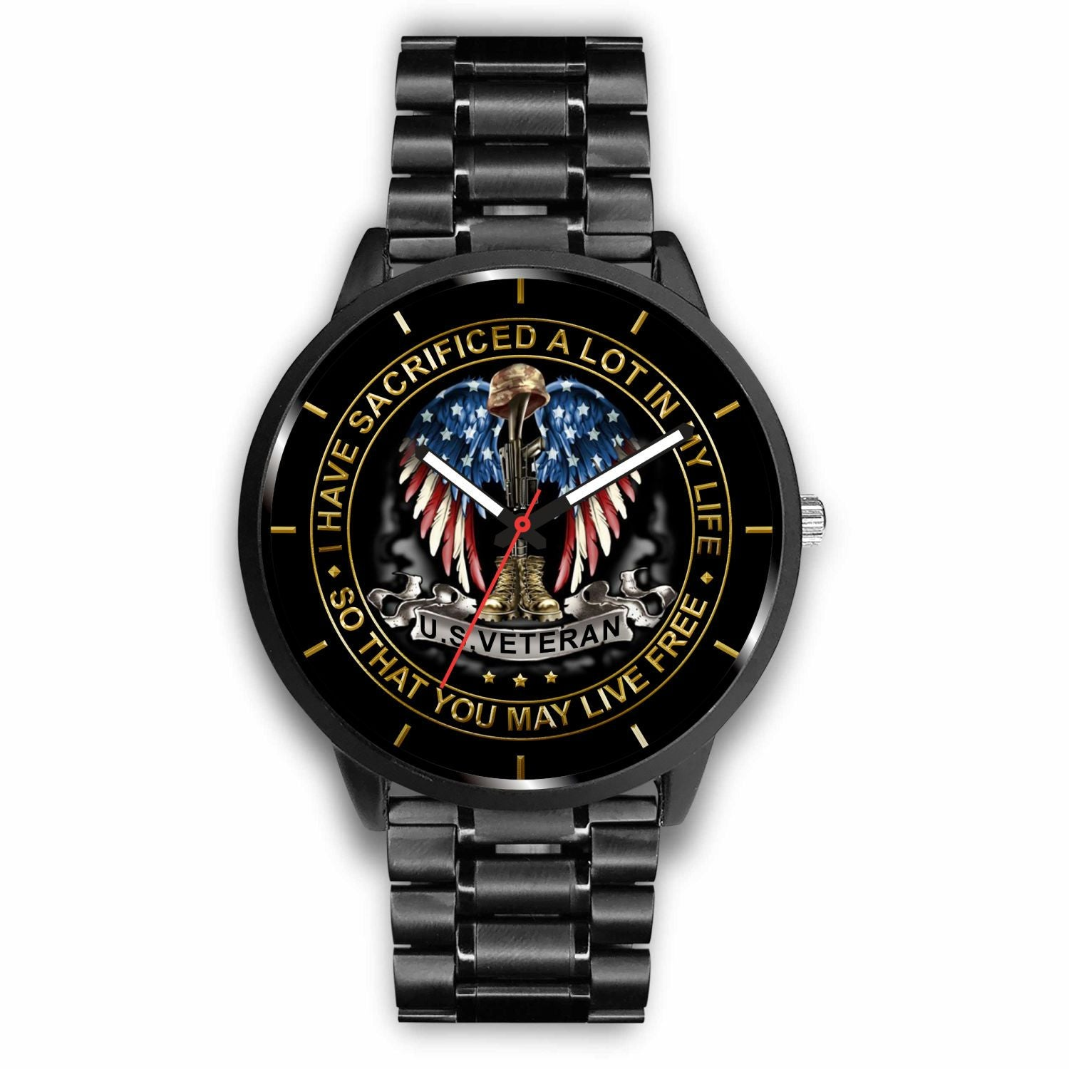 I HAVE SACRIFICED A LOT IN MY LIFE SO THAT YOU MAY LIVE FREE U.S VETERAN WATCH