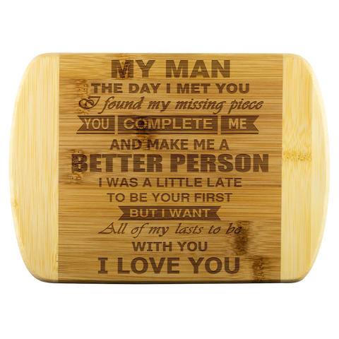 My man the day I met you I found my missing piece you complete me... bamboo cutting board Organically Grown Bamboo Wood Cutting Boards - Nichefamily.com